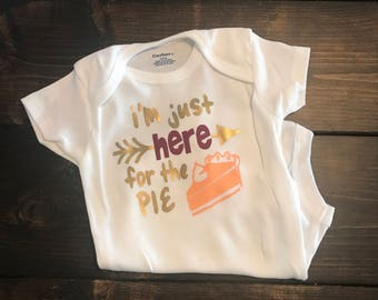 Thanksgiving Baby Onesie, Thanksgiving Onesie, Baby Thanksgiving, Wacky Onesie, I'm Just Here for the Pie