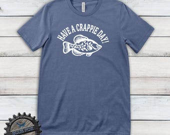 Funny Fishing Shirt| Have a Crappie Day| gift for fisherman| Fishing Shirt| Fishing Gifts| gift for dad| fisherman t shirt| DGA110