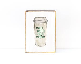 Can't adult until coffee, ceramic starbucks like coffee mug tumbler, watercolor typography, image transfer on wood art