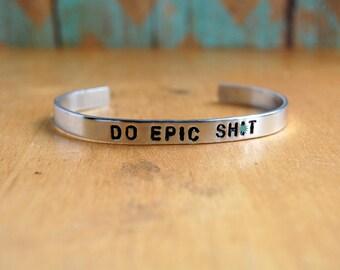 Cuff Bracelet, Stamped Cuff Bracelet, Do Epic Sh*t Stamped Bracelet, Stamped Bangles, Personalized Bracelet,
