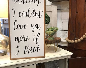 Darling I couldnt love you more if I tried - wood sign
