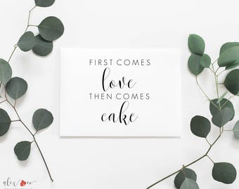First Comes Love Then Comes Cake Printable. Wedding Cake Sign. Wedding Cake Printable. Wedding Cake Sign. Cake Table Sign. Dessert Signs.