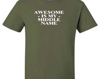 AWESOME Is My MIDDLE NAME You Funny Humor Novelty Quote T-Shirt