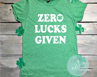 Zero Lucks Given, Funny St Patrick's Day Shirt, Shamrock Shirt, Lucky Shirt, St. Paddys Day Shirt