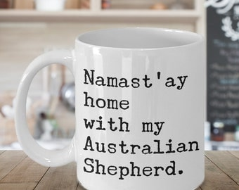 Australian Shepherd Mug - Aussie Dog Mug - Namast'ay Home With My Australian Shepherd Cute Ceramic Coffee Cup