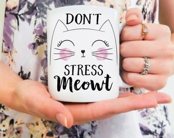 Cat Mug Don't Stress Meowt | Cat Mug, Crazy Cat Lady, Cat Obsessed, Cat Gift, Cat Lover, Meow Mug, Cat, Kitten, Cat Cup, Gifts for Her