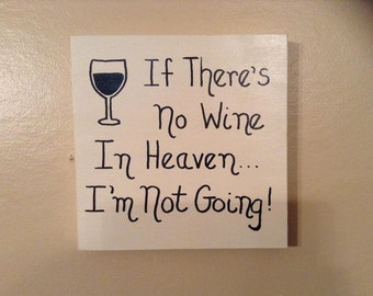 If There's No Wine In Heaven... I'm Not Going Funny Wooden Sign Home Decor For Wine Lovers