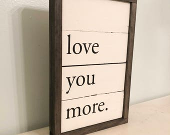 Love you more, Wood Sign, Framed Wood Sign, Farmhouse Style, Fixer Upper Style
