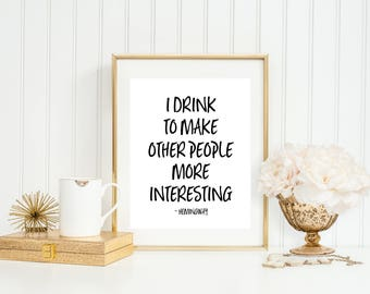 Typography Print, I Drink To Make Other People More Interesting, Bar Decor,Alcohol Sign, Hemingway Quote,Home Bar Decor,Quote Prints,