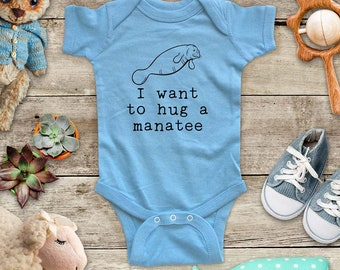 I want to hug a manatee - cute zoo ocean animal funny Baby bodysuit or Toddler Shirt or Youth Shirt - cute birthday baby shower gift