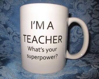 I'm A Teacher - What's Your Super Power? 11 ounce Ceramic Mug