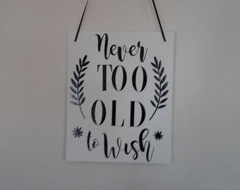 """Decorative Sign - Canvas Sign-Vinyl Sign-Motivational Sign-Inspirational Sign- """" Never too old to Wish"""""""
