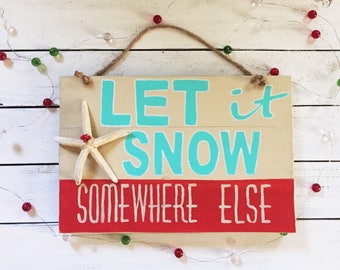 Let it Snow Somewhere Else, Christmas Mantle Decor, Wood Christmas Sign, Coastal Christmas Decor, Rustic Christmas Decor, Gift Under 50