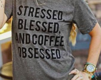 Stressed, Blessed & Coffee Obsesses