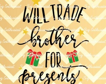 Will trade brother for presents SVG, Dear Santa SVG, Gifts Svg, Christmas Svg, Xmas presents Svg, PnG, Eps, Dxf, Cut Files, Clip Art, Vector
