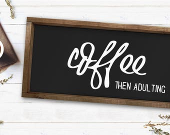 Coffee Then Adulting|Wood Sign