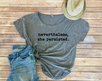 Nevertheless, She Persisted Dolman Tee - Elizabeth Warren - Nasty Woman - Loose Tee - Triblend - Women's Shirt - Gift for Her - Resist