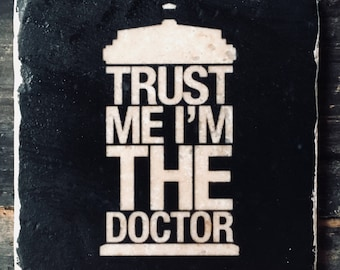 Trust Me I'm the Doctor- DW Coaster or Decor Accent