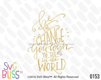 SVG Cutting File/Be The Change You Wish to See in the World/Handlettered file for Cricut or Silhouette/svg eps dxf png