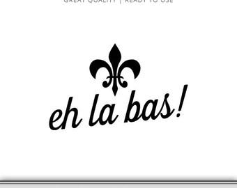 Mardi Gras Graphic - eh la bas with Fleur De Lis svg - Ready to Use! Mardi Gras SVG - Mardi Gras File - Parade SVG File - New Orleans