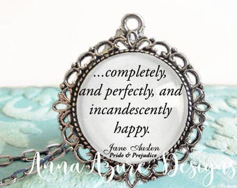 completely and perfectly and incandescently happy Pride and Prejudice Quote Jane Austen Glass Dome Quote Necklace Book Necklace Keychain