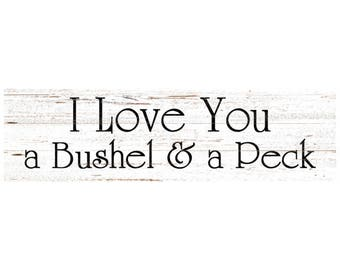 Bushel And Peck Sign- I Love You A Bushel And A Peck Wall Sign