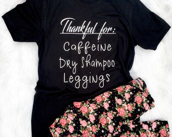 Mom t-shirt, Thankful for caffeine leggings and dry shampoo, Mom Shirts, Mom of toddlers, Funny mom shirts, Trendy mom shirt, gift for wife