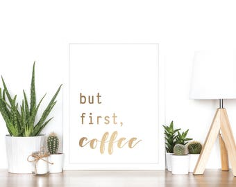 But First, Coffee - Rose Gold Foil Print - Home Decor - Gift Idea