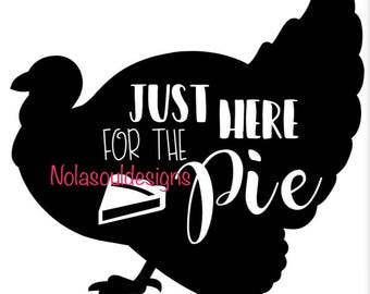 Just Here for the Pie Thanksgiving SVG