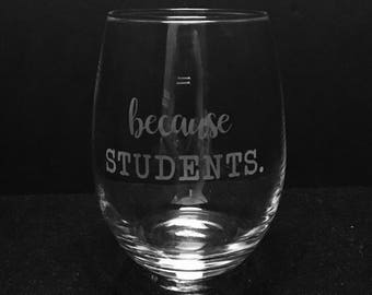 Because students etched wine glass ~ Gift for Teacher ~ Teacher wine glass