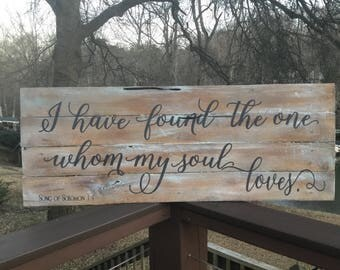 I have found the one whom my soul loves,Song of Solomon,Pallet wood sign,wood sign saying,bedroom decor,wedding gift,rustic wedding sign