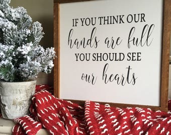 If you think our hands are full sign, wood sign, farmhouse sign, framed sign