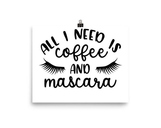 "Home Decor Wall Art Ready to Frame Poster ""All I Need is Coffee and Mascara"""