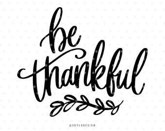 Be thankful svg file, Thanksgiving Svg, Thankful Svg files, Cutting file, Svg cut files, Quote svg, Cute svg, Sweet svg, Handlettered svg