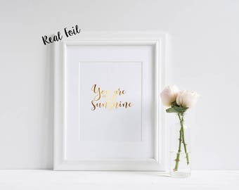 You are my sunshine **REAL** Foil Print