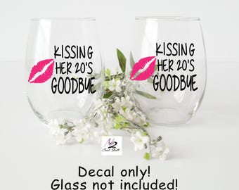 Birthday gifts - birthday decals Kissing her 20's Goodbye Decal vinyl