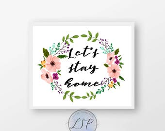 Let's Stay Home floral professional print-  Fast shipping- Home Decor- Gift for her- wall decor-