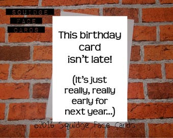 Funny belated birthday card - this card isn't late...