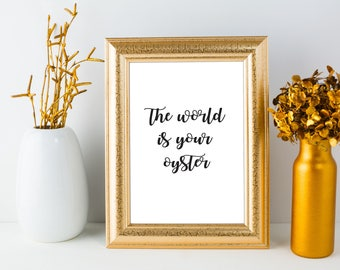 The world is your oyster, World is your oyster,The world is your, Oyster, The world is yours, World oyster, The world is your oyster print