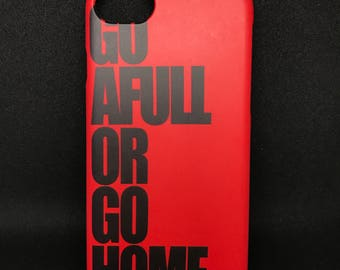 GoAFullOrGoHome case (2 color options)
