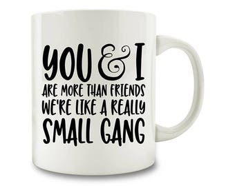 Best Friend Gift, You And I Are More Than Friends We're Like A Really Small Gang Coffee Mug, Gift Idea for Best Friend (M385-rts)