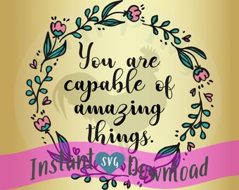 You are capable of amazing things. frame border  svg Design File, Cut File Silhouette and Cricut