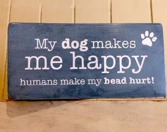 My Dog Makes Me Happy Humans Make My Head Hurt! handmade wooden block sign, dog lover gifts, dog plaque, funny dog signs, blue, 180g