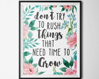 Don't Try To Rush Things That Need Time To Grow Printable Motivational Quote Motivational Decor Pink Floral Inspirational Wall Art Quote