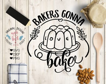 Bakers Gonna Bake Cut File & Kitchen Printable in SVG, DXF, PNG, Kitchen Cut File, Baking Printable, Silhouette Cameo, Cricut, Cake svg