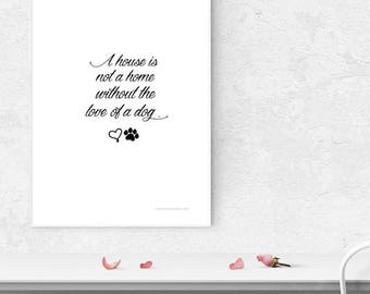A house is not a home with out a dog [Print at home]