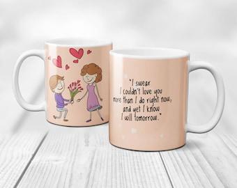 I swear I couldn't love you more than i do now, and yet i know i will tomorrow. Personalised Love Mug, Humour Love Mug,Coffee Mug, Love gift