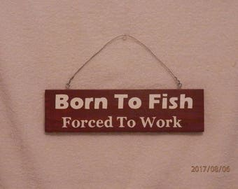 Born To Fish Forced To Work Sign, Pallet Sign, Wall Decor