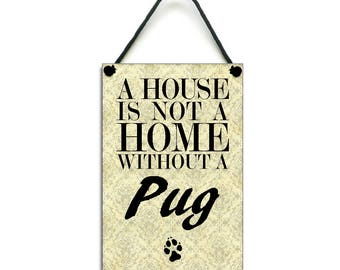 Handmade Wooden 'A House Is Not A Home Without A Pug' Hanging Sign/Plaque 112