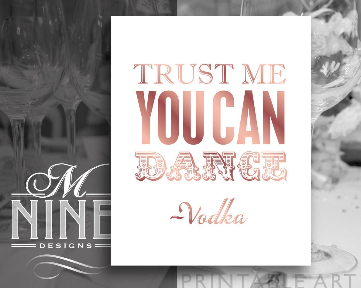 Rose Gold Quotes Printable / Trust Me You Can Dance -Vodka / Sign ...